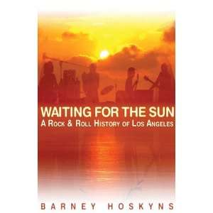Waiting for the Sun   A Rock & Roll History of Los Angeles