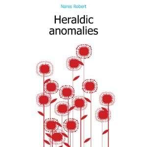 Heraldic anomalies (9781177373340): Nares Robert: Books