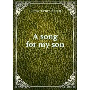 A song for my son George Henry Martin Books