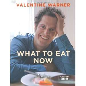 What to Eat Now (9781845334505): Valentine Warner: Books