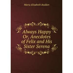 of Felix and His Sister Serena. Maria Elizabeth Budden Books