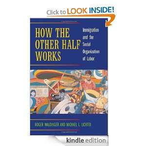 the Other Half Works Immigration and the Social Organization of Labor