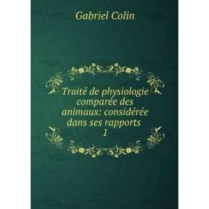 animaux: considérée dans ses rapports . 1: Gabriel Colin: Books