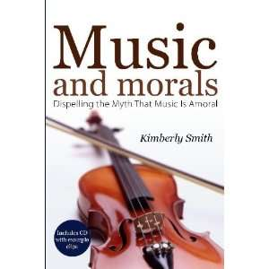 the Myth That Music Is Amoral (9781579217655): Kimberly Smith: Books
