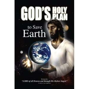 Holy Plan to Save Earth: Lord of all Heaven and Through His Holiest