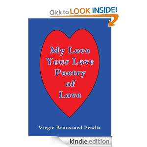 MY Love Your Love Poetry of Love: Virgie Broussard Pradia: