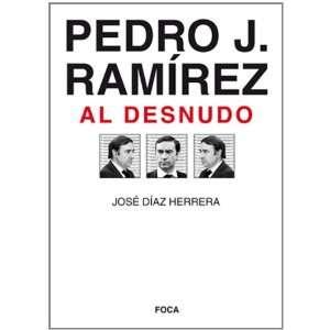 Pedro J. Ramirez al desnudo (9788496797338): Jose Diaz Herrera: Books