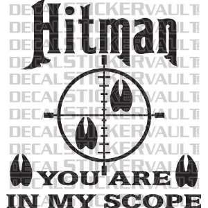 Hitman You Are In My Scope Deer Elk Moose Hunting Decal