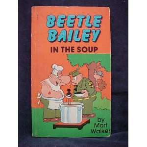 BEETLE BAILEY IN THE SOUP Mort Walker, illustrated by the