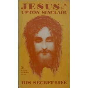 The Secret Life of Jesus Upton Sinclair Books