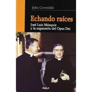 Echando Raices Jose Muzquiz y la Expansion del Opus dei