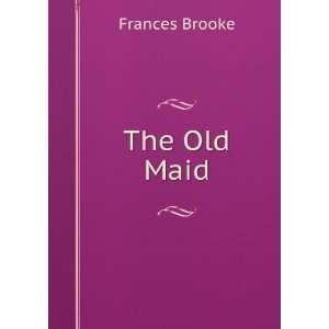 The Old Maid Frances Brooke Books