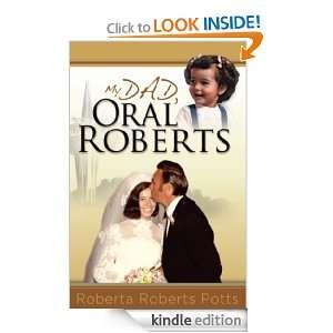 My Dad, Oral Roberts (ICON publishing group) Roberta Roberts Potts
