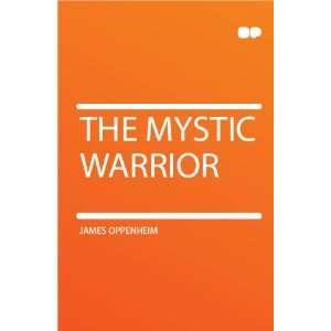 The Mystic Warrior James Oppenheim Books
