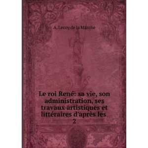 et littéraires daprès les . 2 A. Lecoy de la Marche Books