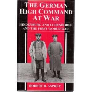THE GERMAN HIGH COMMAND AT WAR (9780316906777) ROBERT B