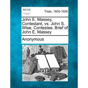 John E. Massey, Contestant, vs. John S. Wise, Contestee
