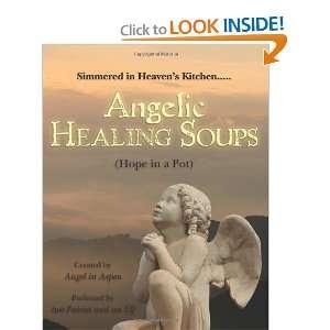 Angelic Healing Soups (9781469967561): Angel in Aspen: Books