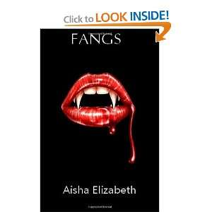 Fangs (9781456412432): Miss Aisha Elizabeth: Books