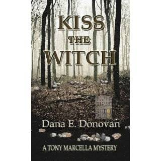 Kiss The Witch (Detective Marcella Witchs Series. Book 6) by Dana E