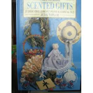 Easy to Make Scented Gifts (9781854701671): Judy Taylor