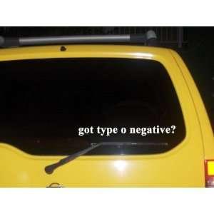 got type o negative? Funny decal sticker Brand New