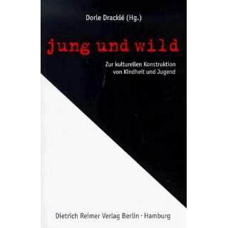 Jung und wild. Zur kulturellen Konstruktion von Kindheit und Jugend
