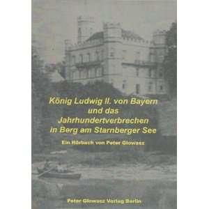 König Ludwig II von Bayern und das Jahrhundertverbrechen in Berg am