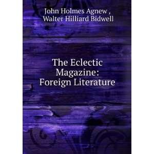 Foreign Literature: Walter Hilliard Bidwell John Holmes Agnew : Books