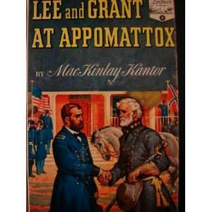 Lee and Grant at Appomattox: Mackinlay Kantor: Books