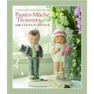 Papier Mache Treasures with Teena Flanner: Creating Your Own Vintage