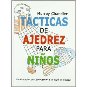 TACTICAS DE AJEDREZ PARA NIÑOS (Spanish Edition): CHANDLER MURRAY