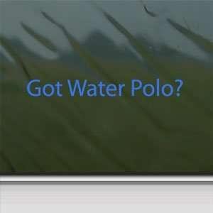Got Water Polo? Blue Decal Car Truck Bumper Window Blue