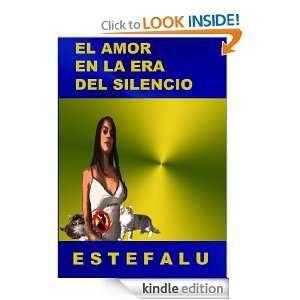 EL AMOR EN LA ERA DEL SILENCIO (Spanish Edition): Estéfano Romero
