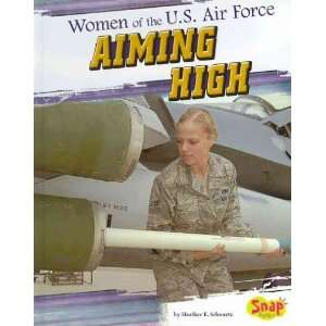 WOMEN OF THE U.S. AIR FORCE AIMING HIGH by Schwartz