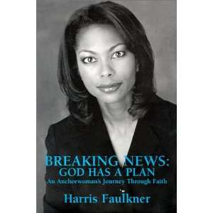 Breaking News God Has A Plan   An Anchorwomans Journey Through Faith