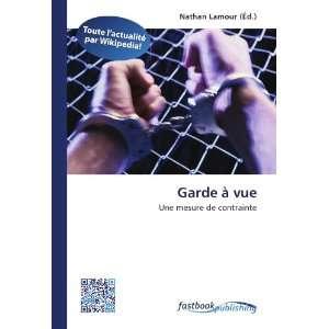Garde à vue Une mesure de contrainte (French Edition