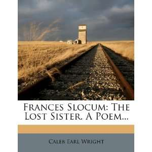 Frances Slocum: The Lost Sister. A Poem (9781279110959