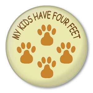 MY KIDS HAVE FOUR FEET Pin Button Pet Dog Cat Animals
